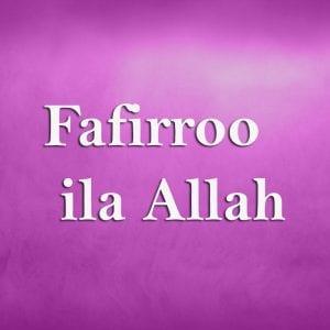 Fafirroo-ila-Allah