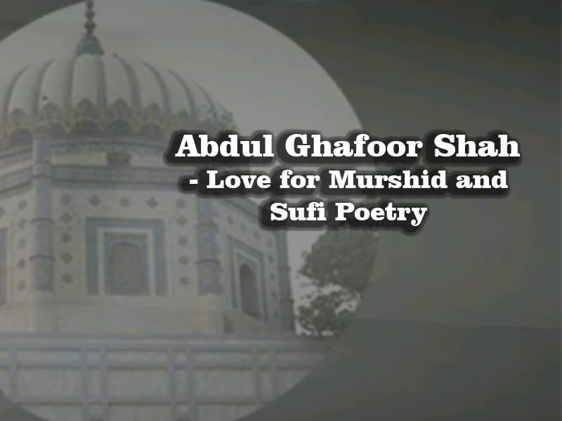 Abdul Ghafoor Shah, Love, Murshid, Sufi Poetry, Faqr